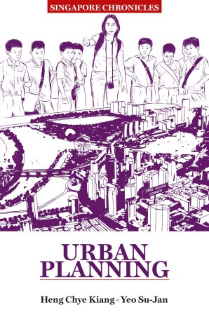 Heng CK and Yeo SJ (2017) Singapore Chronicles: Urban Planning. Singapore: Institute of Policy Studies (NUS) and Straits Times Press.